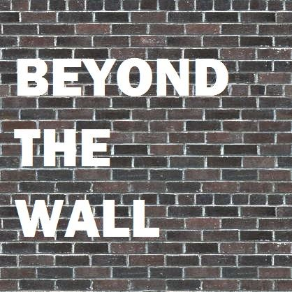 "Image of a wall and text that reads ""BEYOND THE WALL"""